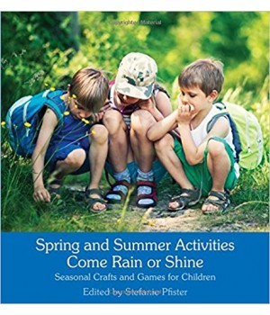 Spring and Summer Activities Come Rain or Shine : Seasonal Crafts and Games for Children
